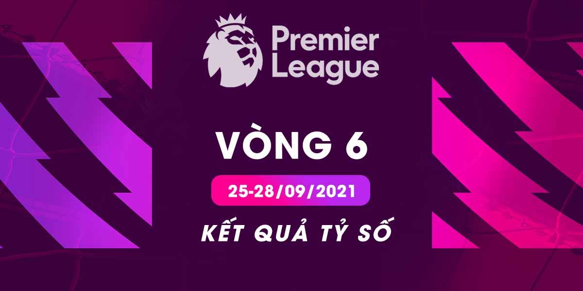 Kết quả tỷ số Ngoại hạng Anh 2021/22 vòng 6 - VTVcab ON